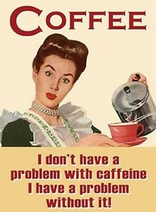 COFFEE-I-DON-039-T-HAVE-A-PROBLEM-WITH-CAFFEINE-LATTE-ESPRESSO-METAL-PLAQUE-SIGN-37