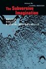 The Subversive Imagination: The Artist, Society and Social Responsiblity by Carol S. Becker (Paperback, 1994)