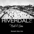Riverdale: East of the Don by Elizabeth Gillan Muir (Paperback, 2015)