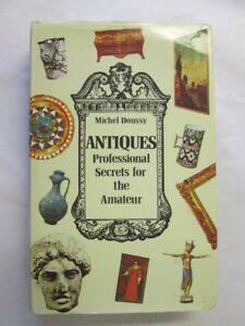 Good-Antiques-Professional-Secrets-For-The-Amateur-Michel-Doussy-1974-01-01