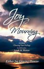 Joy in the Mourning: Including Choosing Your Feelings by Child Author Sarah M. Hunter by Esther Joy Grusing Hunter (Hardback, 2010)