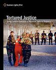 Tortured Justice: Using Coerced Evidence to Prosecute Terrorist Suspects by Human Rights First Staff, Rights First Staff Human Rights First Staff (Paperback / softback, 2008)