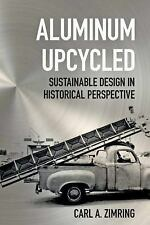 Aluminum Upcycled: Sustainable Design in Historical Perspective (Johns Hopkins S