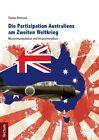 Die Partizipation Australiens am Zweiten Weltkrieg von Tristan Petersen (2012, Taschenbuch)