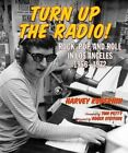 Turn Up the Radio: Rock, Pop, and Roll in Los Angeles 1956-1972 by Harvey Kubernik (Hardback, 2014)