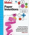 Make: Paper Inventions: Machines That Move, Drawings That Light Up, and Wearables and Structures You Can Cut, Fold, and Roll by Kathy Ceceri (Paperback, 2015)