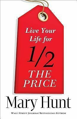 Live Your Life for Half the Price by Mary Hunt (2015, Paperback)