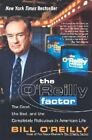 The O'Reilly Factor: The Good, the Bad, and the Completely Ridiculous in American Life by Bill O'Reilly (Paperback / softback)