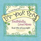 Eat Your Peas Faithfully, Love Mom : Simple Truths and Happy Insights by Cheryl Karpen (2011, Hardcover)