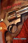 In the Blood by Robert J Sullivan (Paperback / softback, 2010)