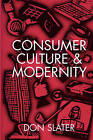 Consumer Culture and Modernity by Don Slater (Paperback, 1998)