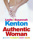 Authentic Woman: A Guide to Beauty, Body and Bliss by Susannah Kenton, Leslie Kenton (Paperback, 2005)