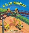 B Is for Bulldozer: A Construction ABC by June Sobel (Hardback, 2006)