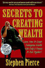 Secrets to Creating Wealth by Stephen Pierce (Paperback, 2006)