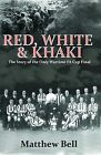 Red White and Khaki: The Story of the Only Wartime FA Cup Final by Matthew Bell (Paperback, 2011)
