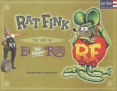 Rat Fink: The Art of Ed Big Daddy Roth by Douglas Nason, Greg Escalante Hotrod