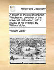 A Sketch of the Life of Elhanan Winchester, Preacher of the Universal Restoration, with a Review of His Writings. by William Vidler. by William Vidler (Paperback / softback, 2010)