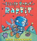 Little Robot Rabbit by Mike Brownlow (Hardback, 2005)