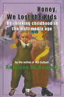 Honey, We Lost the Kids: Re-Thinking Childhood in the Multimedia Age by Kathleen McDonnell (Paperback, 2005)
