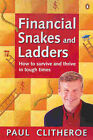 Financial Snakes and Ladders : How to Survive and Thrive in Touch Times: How to Survive and Thrive in Tough Times by Paul Clitheroe (Paperback, 2003)