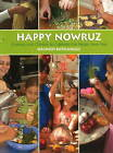 Happy Nowruz: Cooking with Children to Celebrate the Persian New Year by Najmieh Batmanglij (Paperback, 2015)