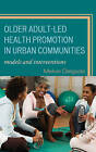 Older Adult-Led Health Promotion in Urban Communities: Models and Interventions by Melvin Delgado (Hardback, 2008)