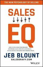 Sales EQ : The Ultimate Guide to Leveraging Sales Specific Emotional Intelligence to Close Any Deal by Jeb Blount (2017, Hardcover)