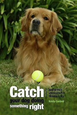 Catch Your Dog Doing Something Right: How to Train Any Dog in Five-ExLibrary