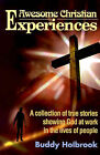 Awesome Christian Experiences: A Collection of True Stories Showing God at Work in the Lives of People by Buddy Holbrook (Paperback / softback, 2000)