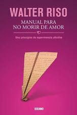 Manual para No Morir de Amor : Diez Principios de Supervivencia Afectiva by...