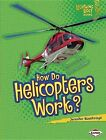 How Do Helicopters Work? by Jennifer Boothroyd (Hardback, 2013)