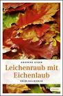 Leichenraub mit Eichenlaub von Andreas Giger (2013, Kunststoffeinband)
