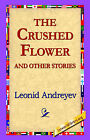 The Crushed Flower and Other Stories by Leonid Andreyev (Paperback / softback, 2005)