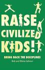 Raise Civilized Kids!: Bring Back the Disciplines by Elaine Lehman, Bob Lehman (Paperback / softback, 2010)