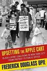 Upsetting the Apple Cart: Black-Latino Coalitions in New York City from Protest to Public Office by Frederick Douglass Opie (Hardback, 2014)