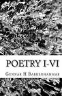 Poetry I-VI: For an Unquiet Mind, Worldings, the Golf Game, Haikus, Seasons, Below the Bellybutton by MR Gunnar H Barkenhammar (Paperback / softback, 2010)