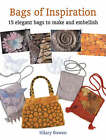 Bags of Inspiration: 20 Elegant Bags to Make and Embellish by Hilary Bowen (Paperback, 2006)