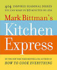 Mark Bittman's Kitchen Express: 404 Inspired Seasonal Dishes You Can Make in 20 Minutes or Less by Columnist Mark Bittman (Paperback / softback)