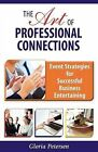 The Art of Professional Connections: Event Strategies for Successful Business Entertaining by Gloria Petersen (Paperback / softback, 2013)