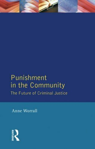 Punishment in the Community: Future of Criminal Ju... by Worrall, Anne Paperback