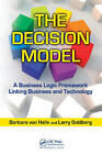 The Decision Model: A Business Logic Framework Linking Business and Technology by Larry Goldberg, Barbara von Halle (Hardback, 2009)