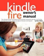 Kindle Fire Owner's Manual : The Ultimate Kindle Fire Guide to Getting Started, Advanced User Tips, and Finding Unlimited Free Books, Videos and Apps O by Steve Weber (2012, Paperback)