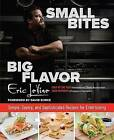 Small Bites Big Flavor: Simple, Savory, and Sophisticated Recipes for Entertaining by Eric Levine, Tony Calarco, David Burke (Hardback, 2013)