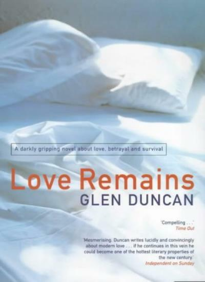 Love Remains By Glen Duncan. 9781862074002