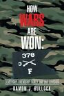 How Wars Are Won: Leadership, Friendship, Family, and Unit Cohesion by Damon J Bullock (Paperback / softback, 2016)