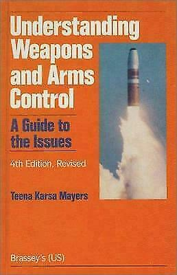 Understanding Weapons and Arms Control Vol. I(b) : A Guide to the Issues by...