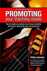 Practicespot Guide to Promoting Your Teaching Studio: How to Make Your Phone Ring Fill Your Schedule and Build a Waiting List You Can't Jump over by Philip Johnston (Paperback, 2004)