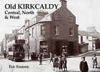Old Kirkcaldy: Central, North and West by Eric Eunson (Paperback, 1998)