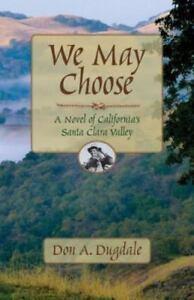 We-May-Choose-A-Novel-of-California-039-s-Santa-Clara-Valley-by-Dugdale-Don-A
