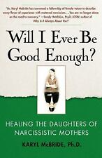 Will I Ever Be Good Enough? : Healing the Daughters of Narcissistic Mothers...